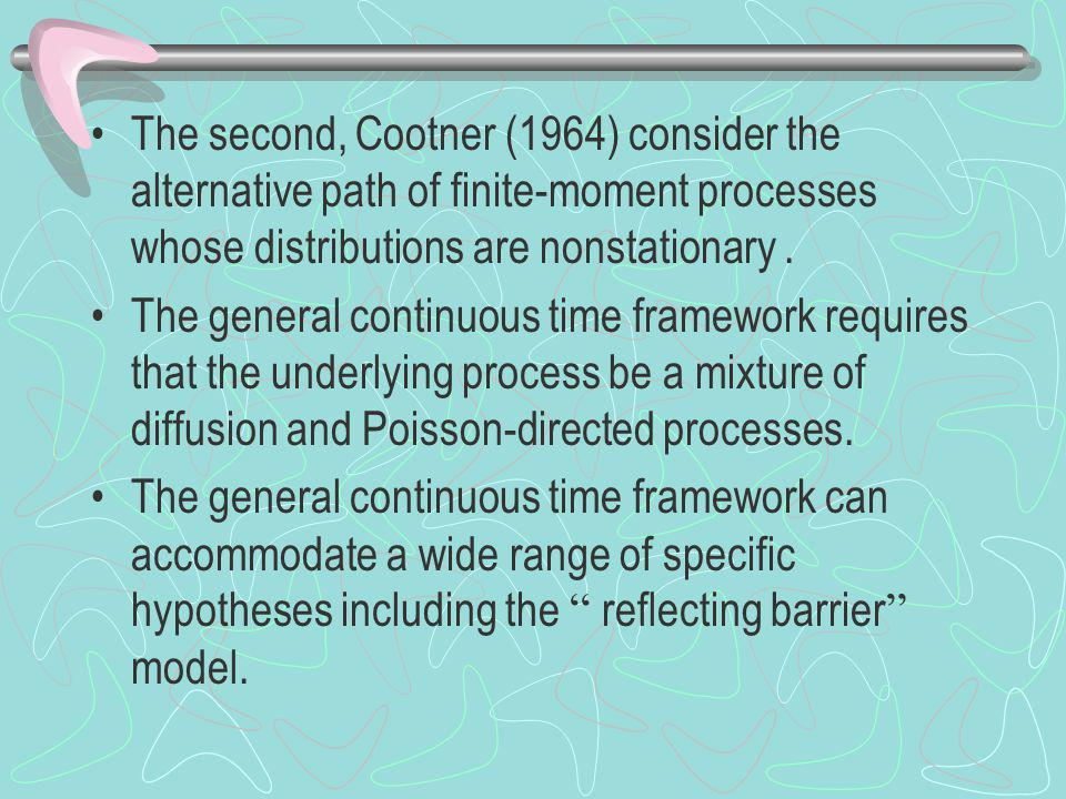The second, Cootner (1964) consider the alternative path of finite-moment processes whose distributions are nonstationary.