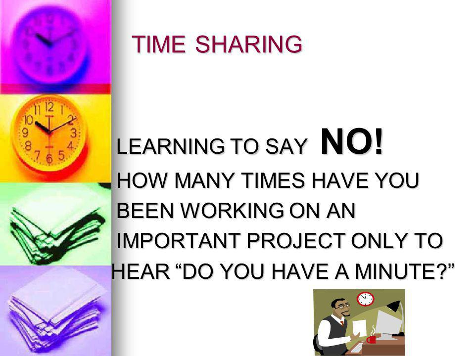 TIME SHARING LEARNING TO SAY NO. LEARNING TO SAY NO.