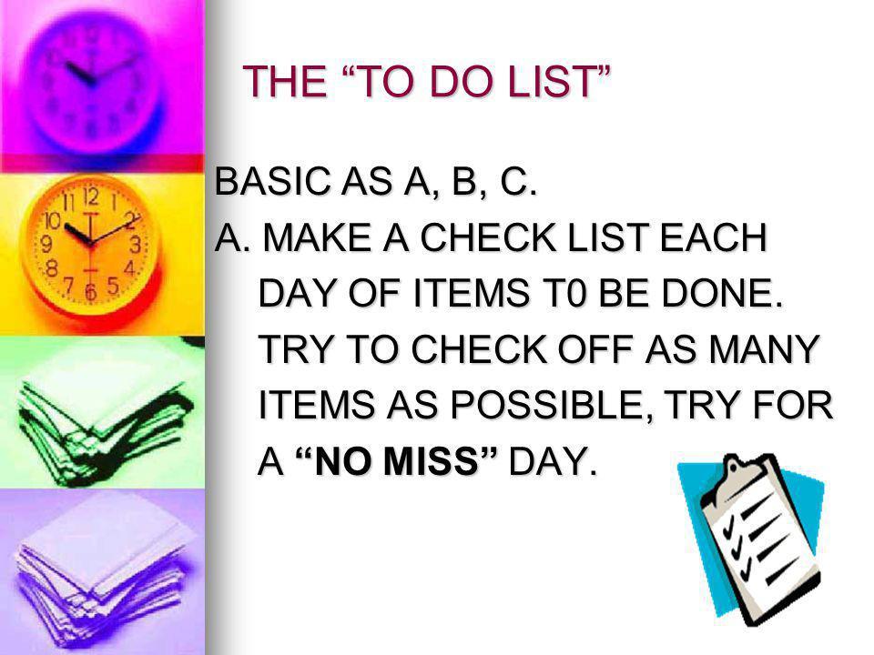 THE TO DO LIST BASIC AS A, B, C. BASIC AS A, B, C.