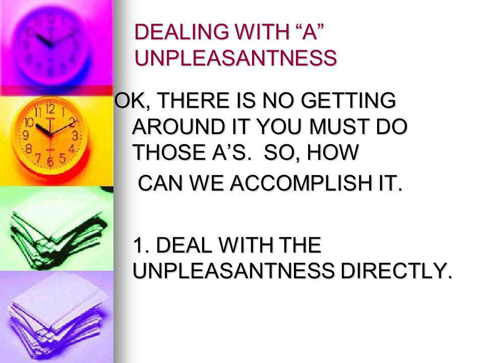 DEALING WITH A UNPLEASANTNESS OK, THERE IS NO GETTING AROUND IT YOU MUST DO THOSE AS.