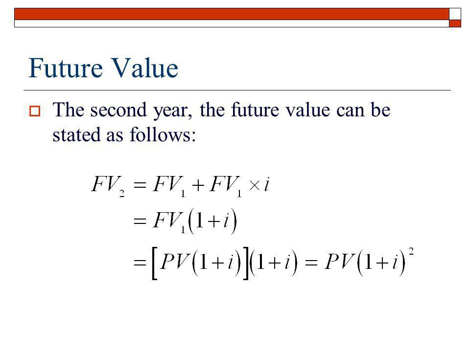 Future Value The second year, the future value can be stated as follows: