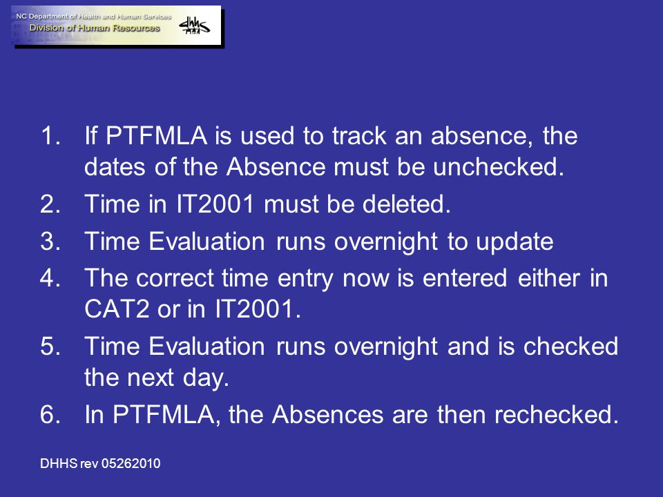 DHHS rev 05262010 1.If PTFMLA is used to track an absence, the dates of the Absence must be unchecked.