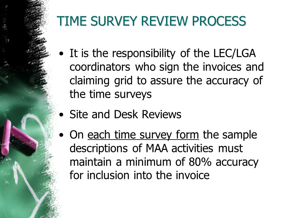 TIME SURVEY REVIEW PROCESS It is the responsibility of the LEC/LGA coordinators who sign the invoices and claiming grid to assure the accuracy of the