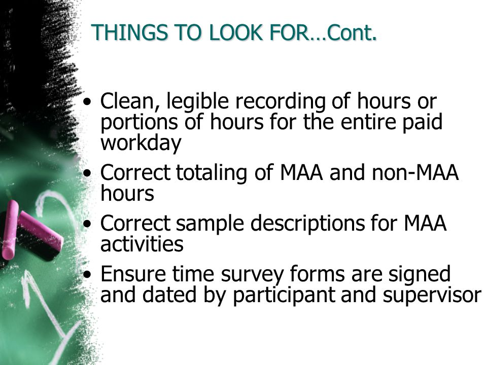 Clean, legible recording of hours or portions of hours for the entire paid workday Correct totaling of MAA and non-MAA hours Correct sample descriptio
