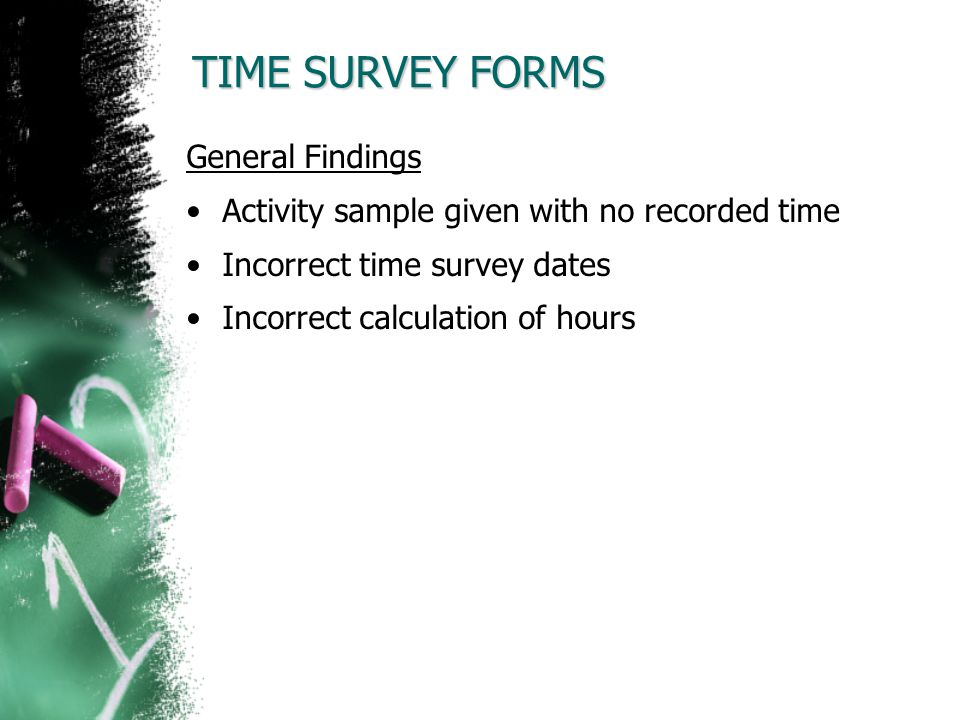 TIME SURVEY FORMS General Findings Activity sample given with no recorded time Incorrect time survey dates Incorrect calculation of hours