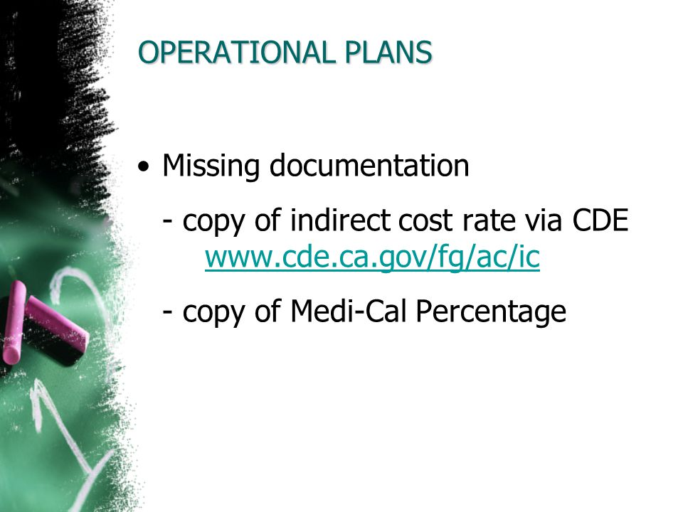 OPERATIONAL PLANS Missing documentation - copy of indirect cost rate via CDE www.cde.ca.gov/fg/ac/ic www.cde.ca.gov/fg/ac/ic - copy of Medi-Cal Percen