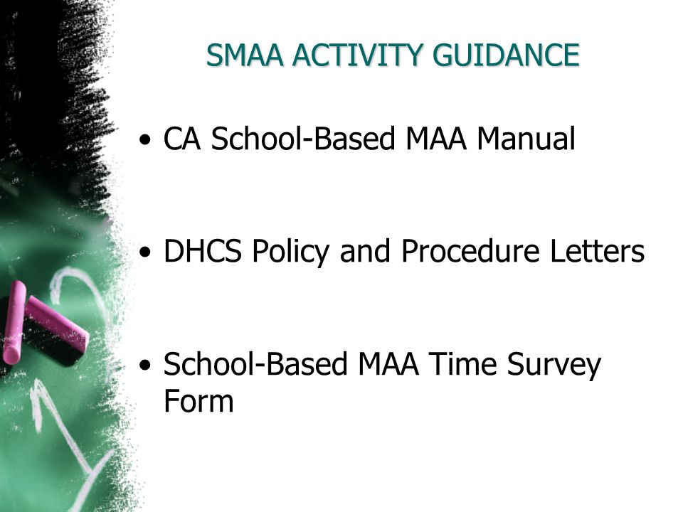 SMAA ACTIVITY GUIDANCE CA School-Based MAA Manual DHCS Policy and Procedure Letters School-Based MAA Time Survey Form
