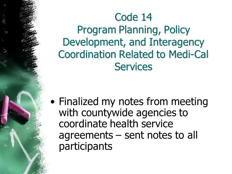 Code 14 Program Planning, Policy Development, and Interagency Coordination Related to Medi-Cal Services Finalized my notes from meeting with countywid