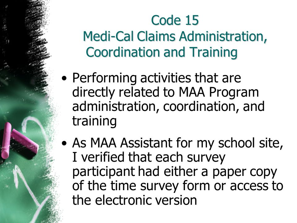 Code 15 Medi-Cal Claims Administration, Coordination and Training Performing activities that are directly related to MAA Program administration, coord