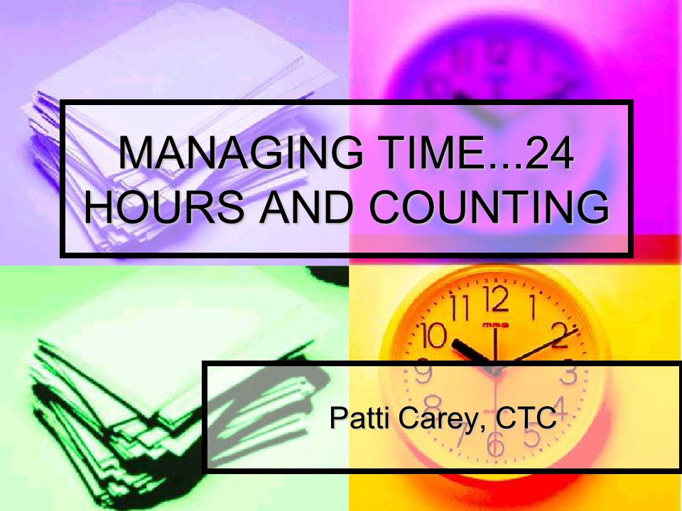 MANAGING TIME....24 HOURS AND COUNTING....