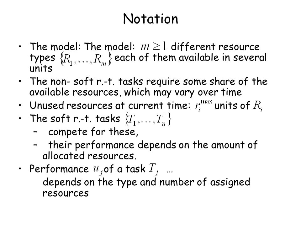 Notation The model: The model: different resource types each of them available in several units The non- soft r.-t.