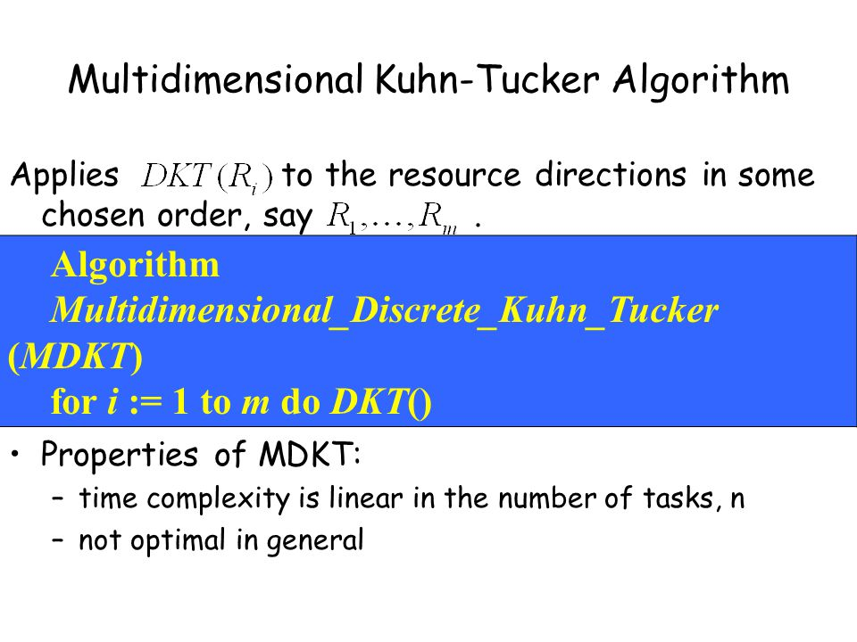 Multidimensional Kuhn-Tucker Algorithm Applies to the resource directions in some chosen order, say.