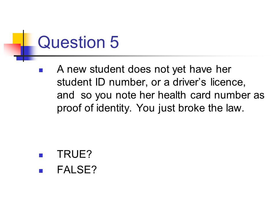 Question 5 A new student does not yet have her student ID number, or a drivers licence, and so you note her health card number as proof of identity. Y
