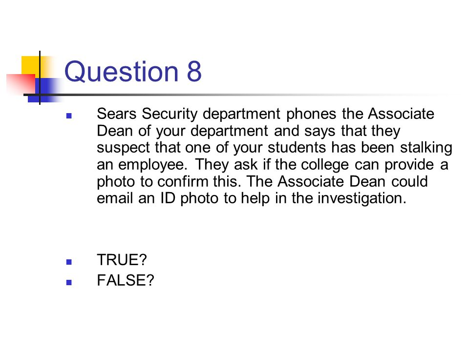 Question 8 Sears Security department phones the Associate Dean of your department and says that they suspect that one of your students has been stalki