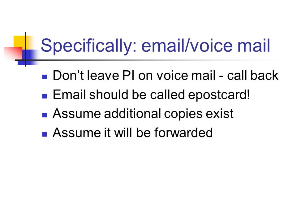 Specifically: email/voice mail Dont leave PI on voice mail - call back Email should be called epostcard! Assume additional copies exist Assume it will