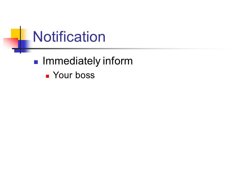 Notification Immediately inform Your boss