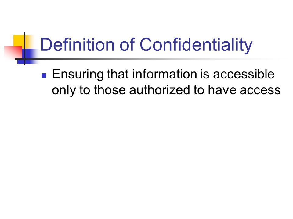 Definition of Confidentiality Ensuring that information is accessible only to those authorized to have access