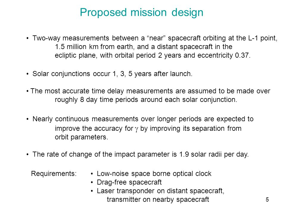 5 Proposed mission design Two-way measurements between a near spacecraft orbiting at the L-1 point, 1.5 million km from earth, and a distant spacecraf