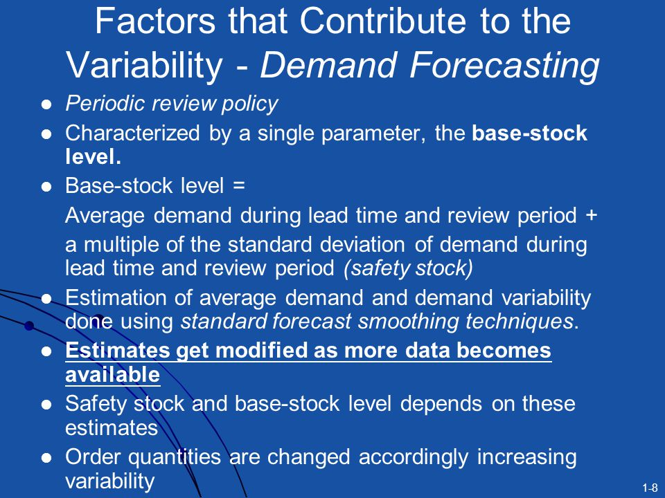1-8 Factors that Contribute to the Variability - Demand Forecasting Periodic review policy Characterized by a single parameter, the base-stock level.