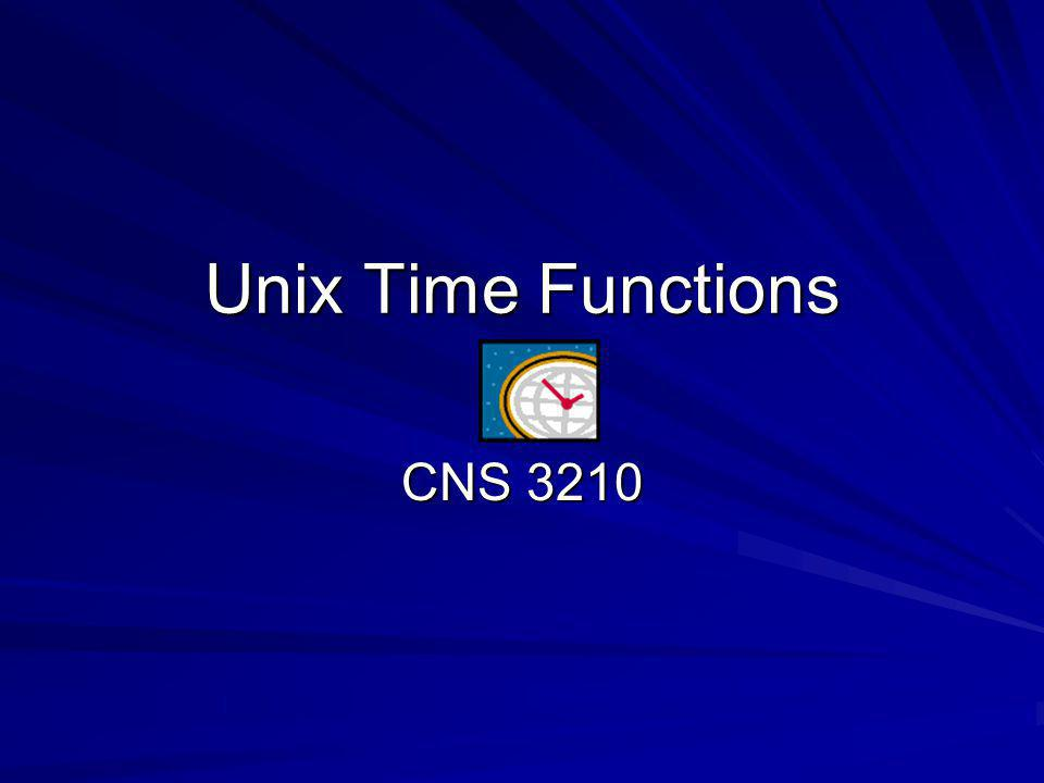 Unix Time Functions CNS 3210