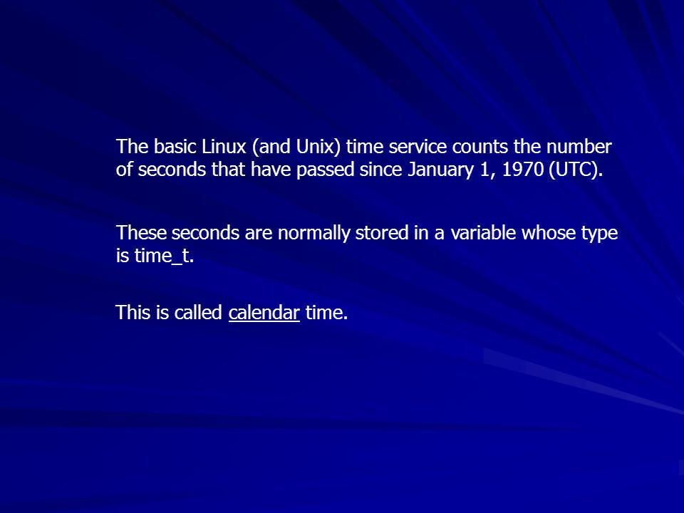 The basic Linux (and Unix) time service counts the number of seconds that have passed since January 1, 1970 (UTC). These seconds are normally stored i