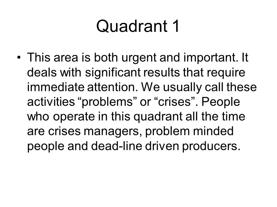 Quadrant 1 This area is both urgent and important.