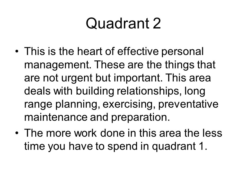 Quadrant 2 This is the heart of effective personal management.
