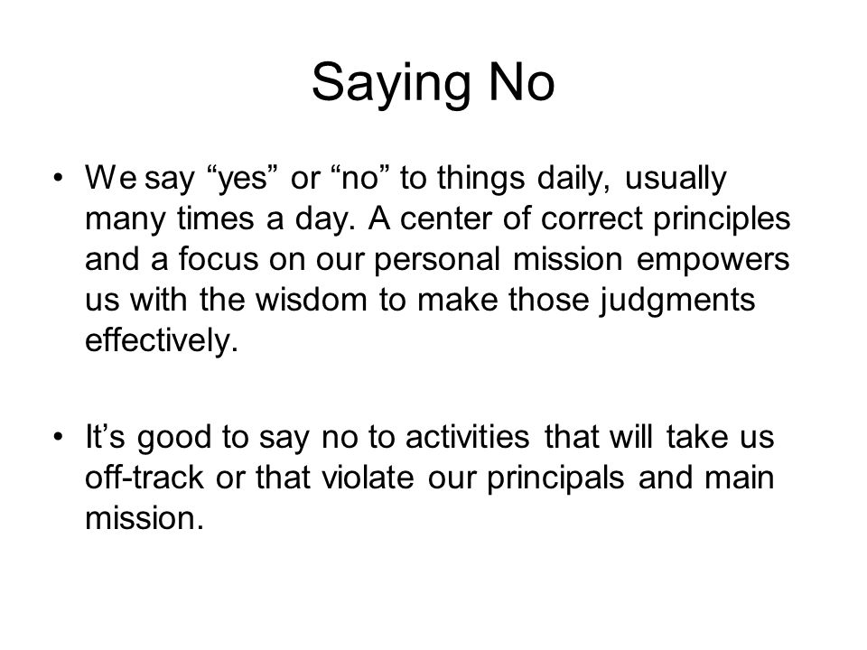 Saying No We say yes or no to things daily, usually many times a day.