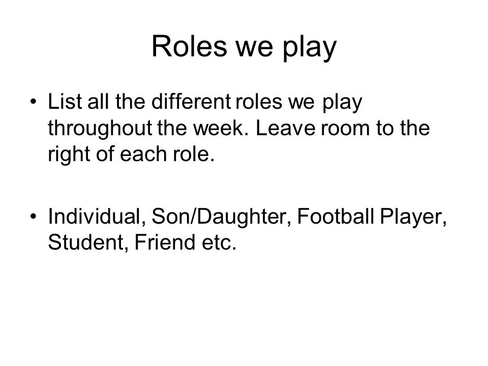 Roles we play List all the different roles we play throughout the week.
