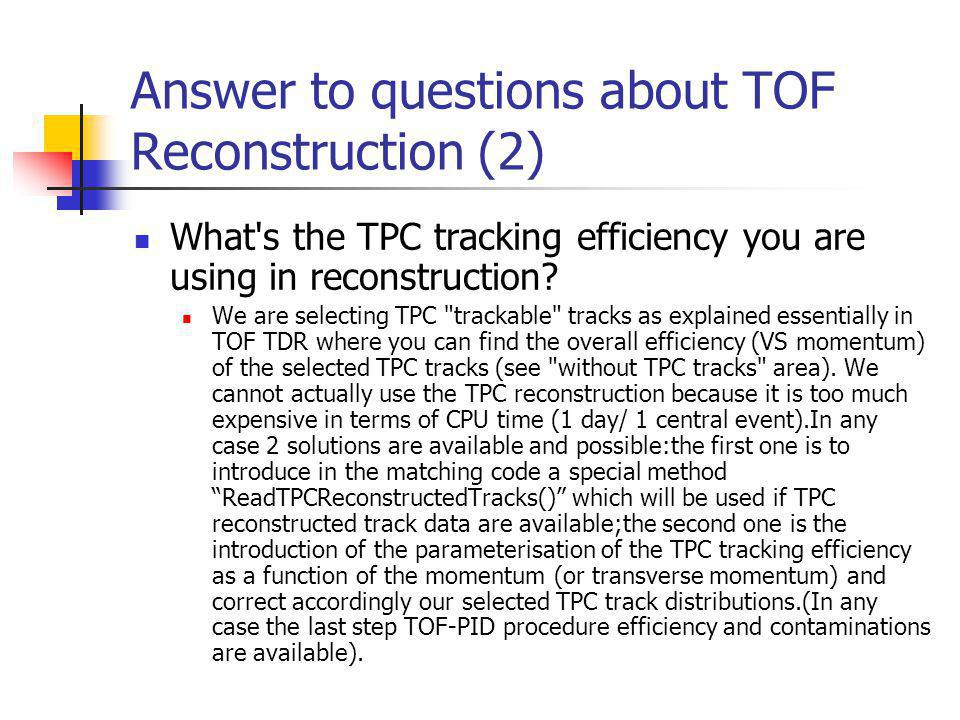 Answer to questions about TOF Reconstruction (2) What s the TPC tracking efficiency you are using in reconstruction.