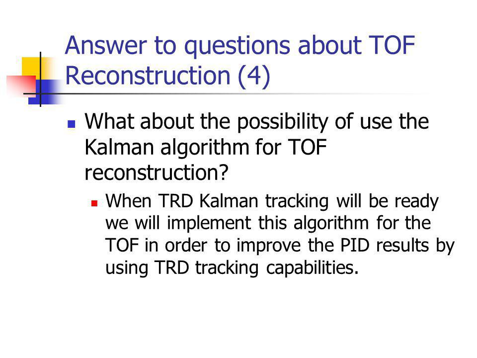 Answer to questions about TOF Reconstruction (4) What about the possibility of use the Kalman algorithm for TOF reconstruction.