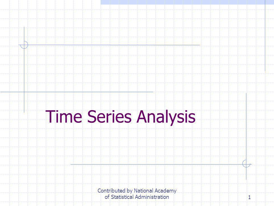 1 Time Series Analysis Contributed by National Academy of Statistical Administration