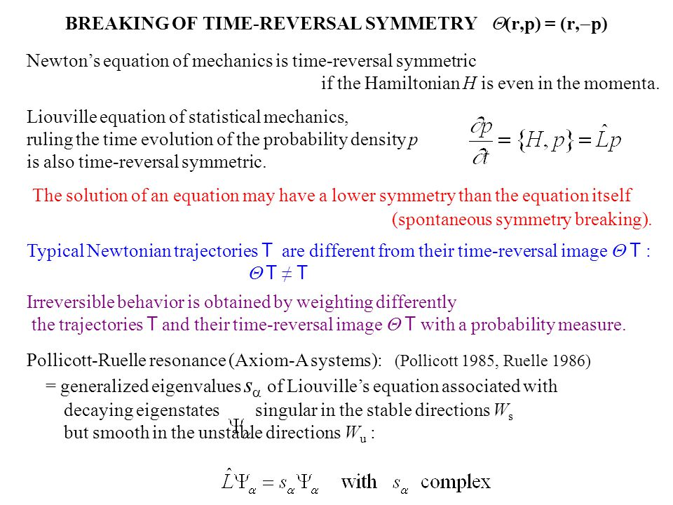 BREAKING OF TIME-REVERSAL SYMMETRY (r,p) = (r, p) Newtons equation of mechanics is time-reversal symmetric if the Hamiltonian H is even in the momenta.