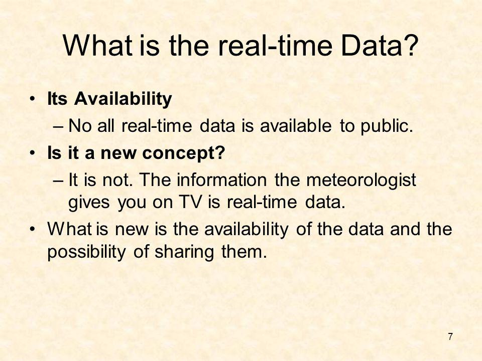 7 What is the real-time Data? Its Availability –No all real-time data is available to public. Is it a new concept? –It is not. The information the met