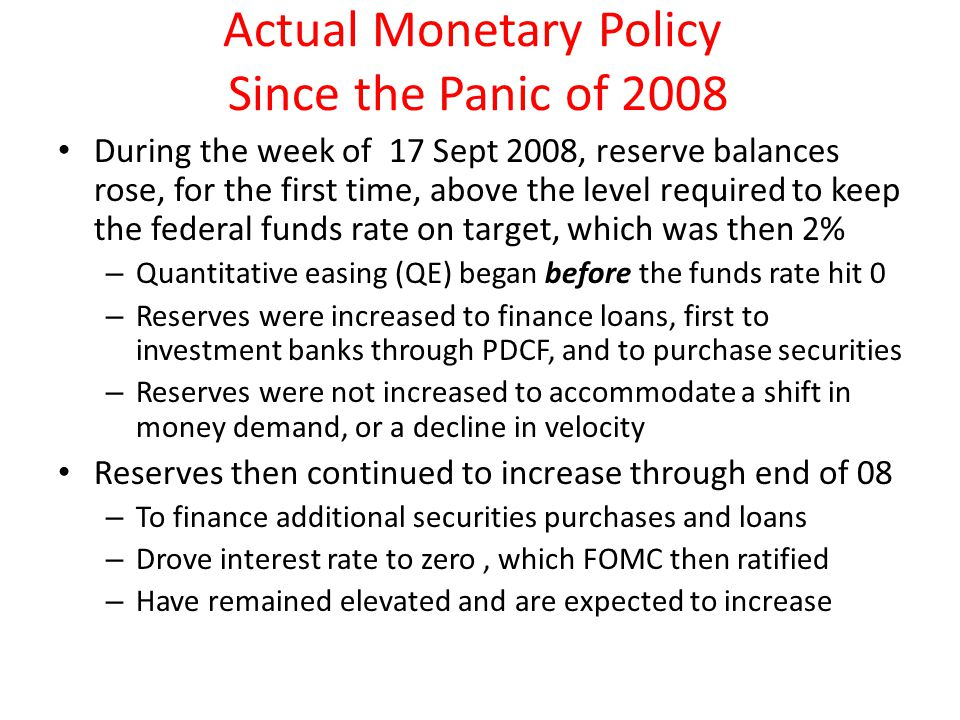 Actual Monetary Policy Since the Panic of 2008 During the week of 17 Sept 2008, reserve balances rose, for the first time, above the level required to