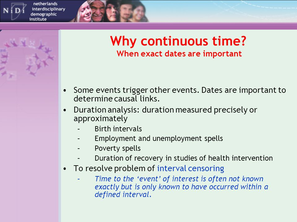 Why continuous time. When exact dates are important Some events trigger other events.