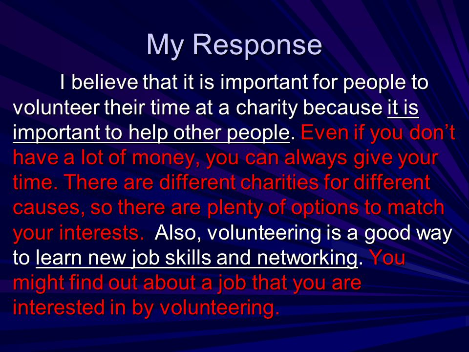 My Response I believe that it is important for people to volunteer their time at a charity because it is important to help other people. Even if you d