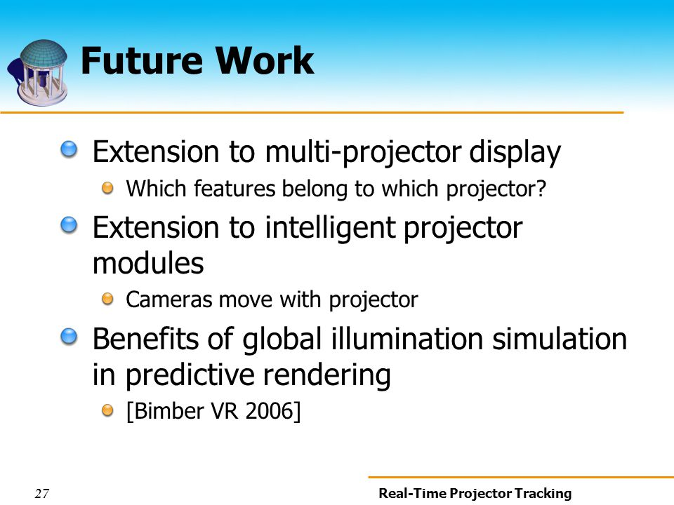 27 Real-Time Projector Tracking Future Work Extension to multi-projector display Which features belong to which projector.