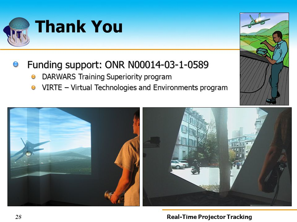 28 Real-Time Projector Tracking Thank You Funding support: ONR N00014-03-1-0589 DARWARS Training Superiority program VIRTE – Virtual Technologies and Environments program