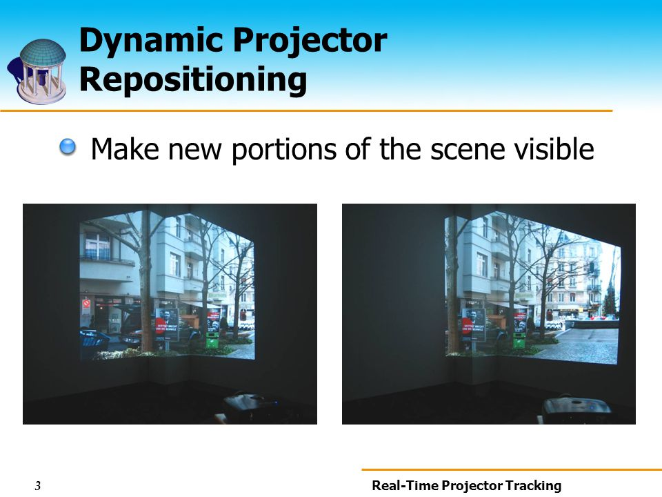3 Real-Time Projector Tracking Dynamic Projector Repositioning Make new portions of the scene visible