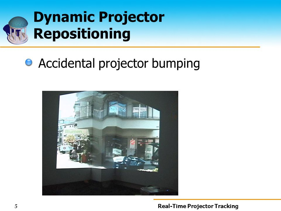 5 Real-Time Projector Tracking Dynamic Projector Repositioning Accidental projector bumping