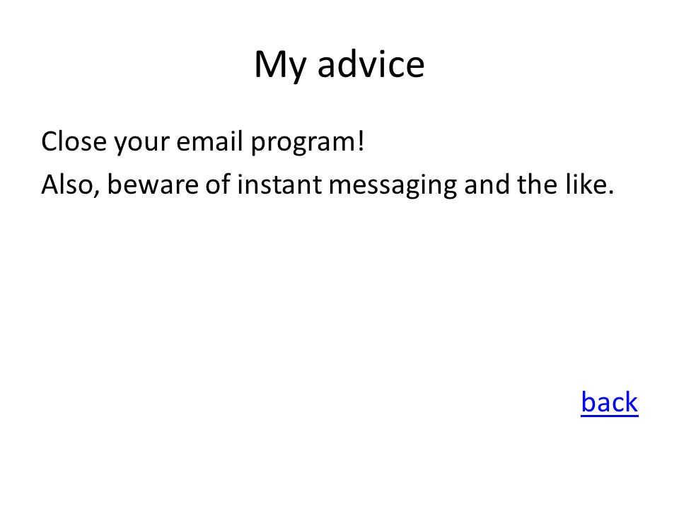 My advice Close your email program! Also, beware of instant messaging and the like. back