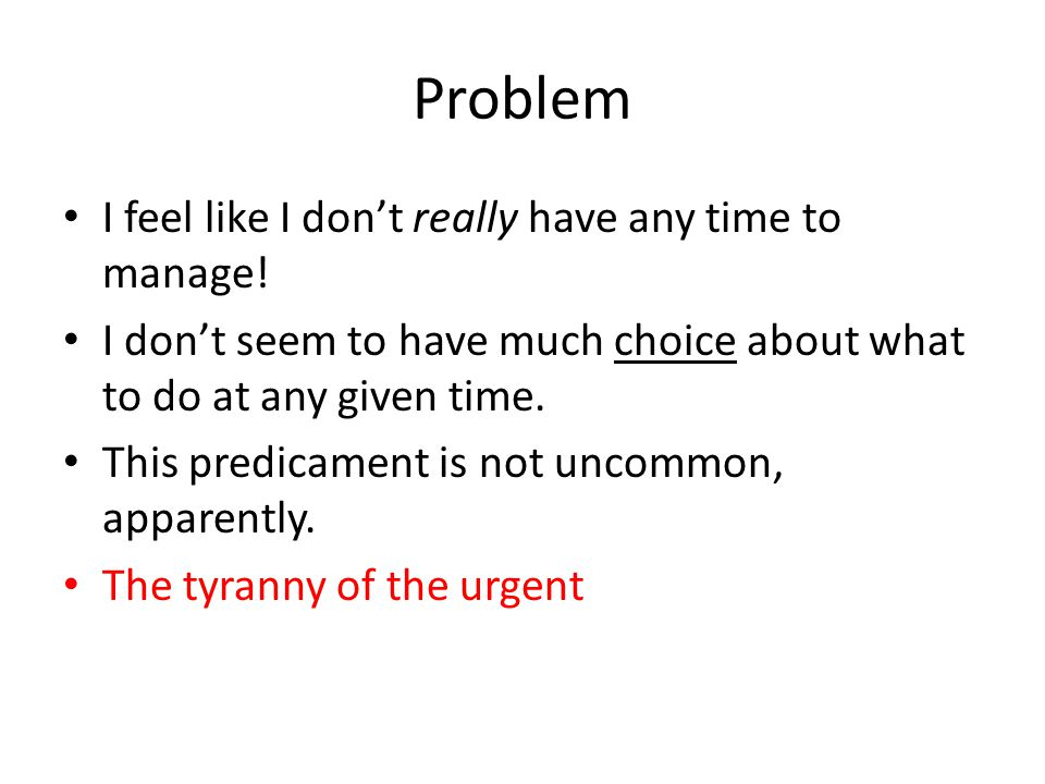Problem I feel like I dont really have any time to manage.