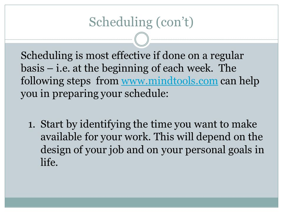 Scheduling (cont) Scheduling is most effective if done on a regular basis – i.e.