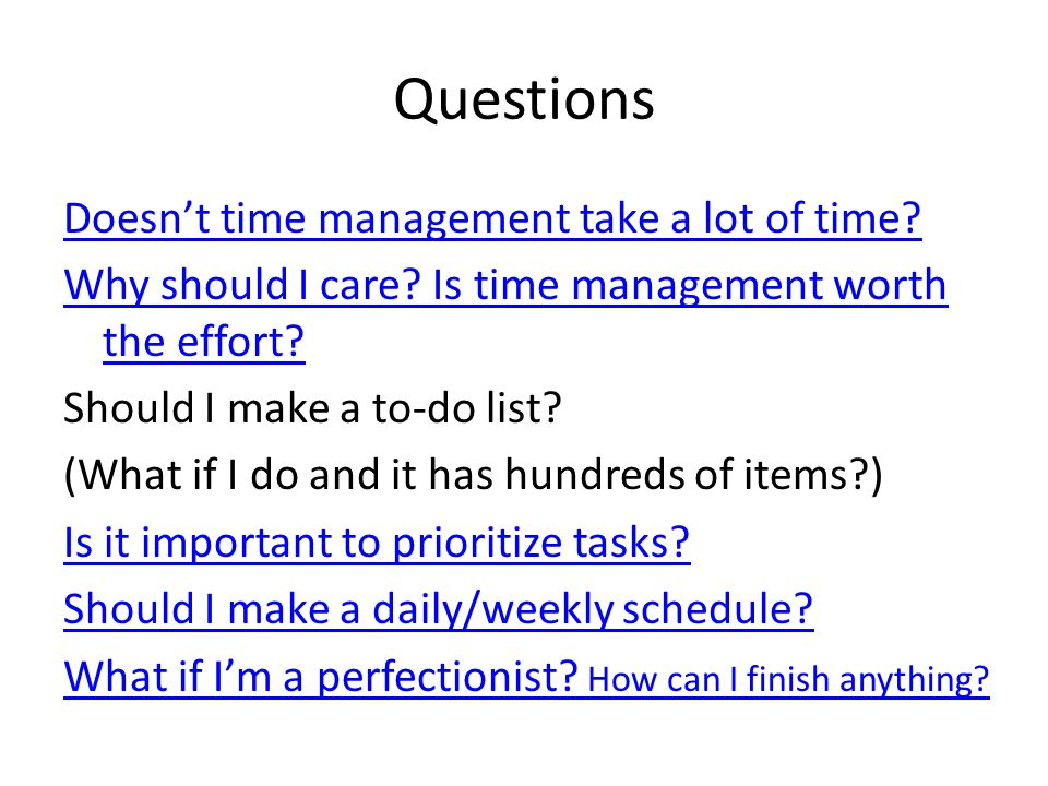 Questions Doesnt time management take a lot of time.