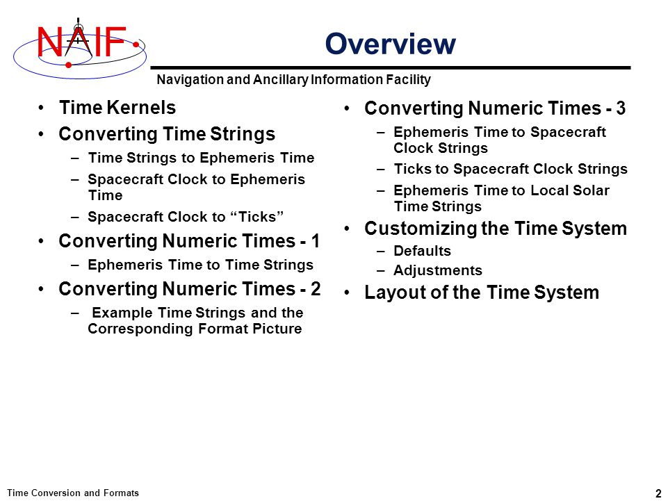 Navigation and Ancillary Information Facility NIF Time Conversion and Formats 2 Time Kernels Converting Time Strings –Time Strings to Ephemeris Time –