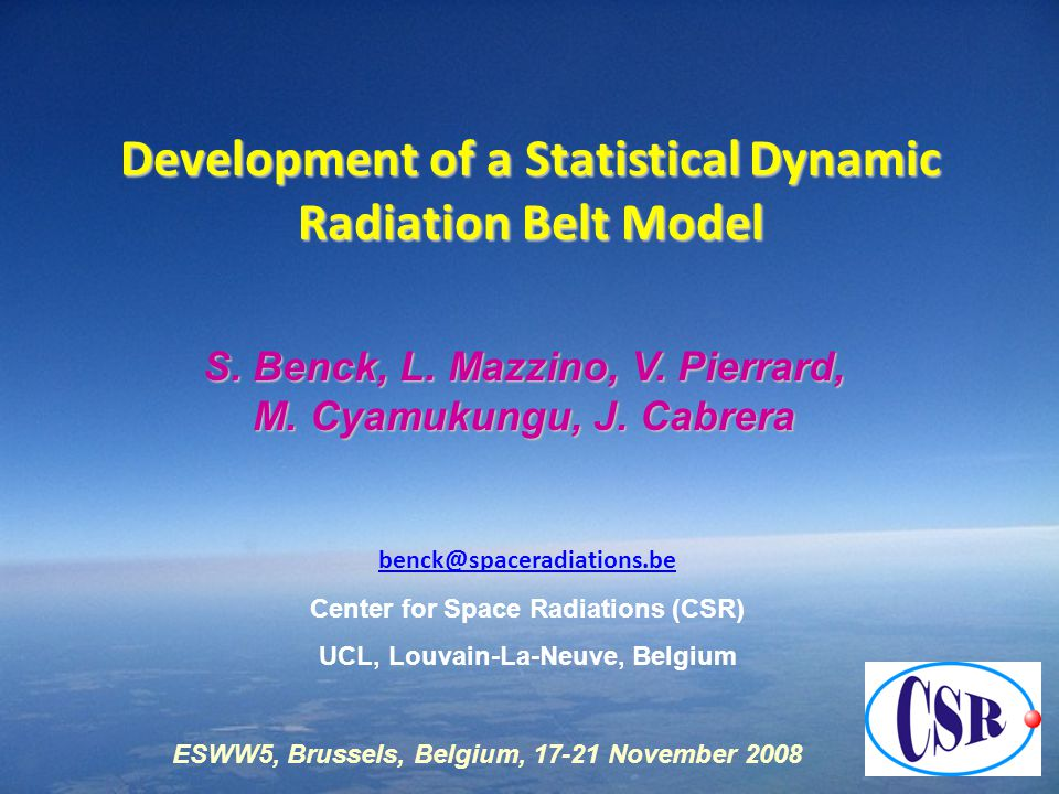 1 Development of a Statistical Dynamic Radiation Belt Model benck@spaceradiations.be Center for Space Radiations (CSR) UCL, Louvain-La-Neuve, Belgium S.