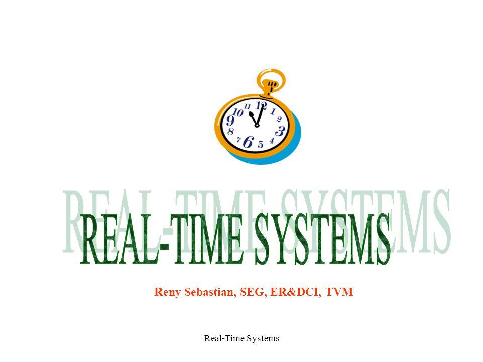 Real-Time Systems Reny Sebastian, SEG, ER&DCI, TVM