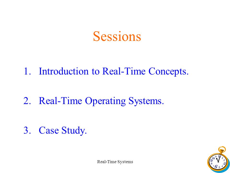 Real-Time Systems Sessions 1.Introduction to Real-Time Concepts.