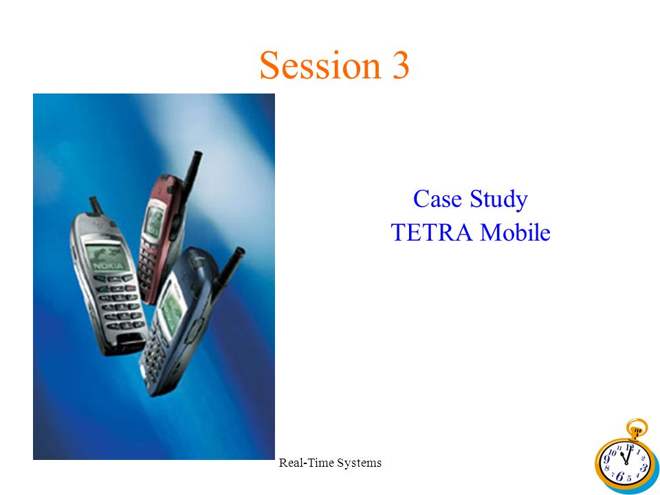 Real-Time Systems Session 3 Case Study TETRA Mobile